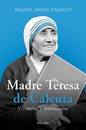 Madre Teresa de Calcuta: Vivencias y testimonios