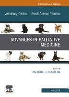 Palliative Medicine and Hospice Care  An Issue of Veterinary Clinics of North America  Small Animal Practice  E Book PDF