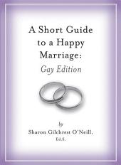 A Short Guide to a Happy Marriage: Gay Edition