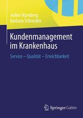 Kundenmanagement im Krankenhaus: Service – Qualität – Erreichbarkeit