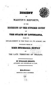 A Digest of Martin's Reports, of the Decisions of the Supreme Court of the State of Louisiana: From Its Establishment in the Year 1813, to August, 1826. Including Those of the Superior Court of the Late Territory of Orleans