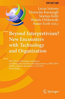 Beyond Interpretivism  New Encounters with Technology and Organization