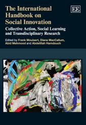 The International Handbook on Social Innovation: Collective Action, Social Learning and Transdisciplinary Research