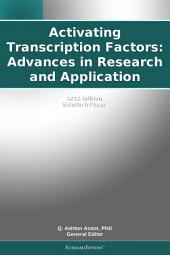Activating Transcription Factors: Advances in Research and Application: 2011 Edition: ScholarlyPaper