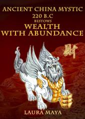 Ancient China Mystic 220 B.C Bestows Wealth with Abundance: Find Out China's Well Kept Historiographic Tradition to Attracting Wealth