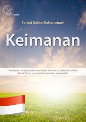 Keimanan: Penjelasan tentang enam rukun iman dan makna Laa ilaaha illallah (tiada Tuhan yang berhak disembah selain Allah)