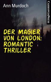 Der Magier von London: Romantic Thriller: Cassiopeiapress Spannung