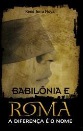 Babilônia e Roma: a diferença é o nome