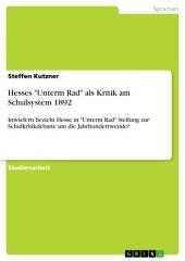 """Hesses """"Unterm Rad"""" als Kritik am Schulsystem 1892: Inwiefern bezieht Hesse in """"Unterm Rad"""" Stellung zur Schulkritikdebatte um die Jahrhundertwende?"""