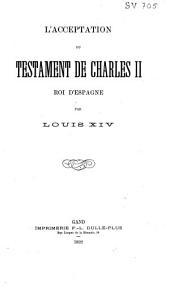 L'acceptation du testament de Charles II, roi d'Espagne par Louis XIV.