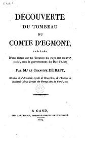 Découverte du tombeau du Comte d'Egmont: précédé d'une notice sur les troubles des Pays-Bas au XVIe siècle, sous le gouvernement de Duc d'Albe