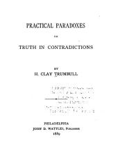 Practical Paradoxes; Or, Truth in Contradictions