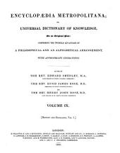 Encyclopædia Metropolitana; Or, Universal Dictionary of Knowledge ...: Comprising the Twofold Advantage of a Philosophical and an Alphabetical Arrangement, with Appropriate Engravings, Volume 9