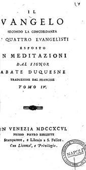 Il Vangelo secondo la concordanza de' quattro evangelisti esposto in meditazioni dal signor abate Duquesne traduzione dal francese.[Girandeau!. Tomo 1.(-12.): Volume 4