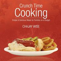 Crunch Time Cooking  Simple   Delicious Meals For Families On A Budget PDF