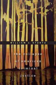 The Collapse of American Criminal Justice Book