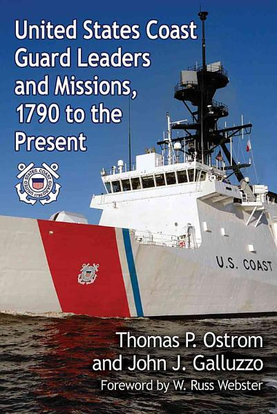 United States Coast Guard Leaders and Missions  1790 to the Present PDF
