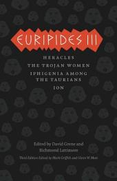 Euripides III: Heracles, The Trojan Women, Iphigenia among the Taurians, Ion