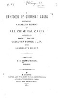 A Handbook of Criminal Cases Containing a Verbatim Reprint of All Criminal Cases Reported in Vols  I  to XVI   Calcutta Series  I L R   1876 1889  with a Complete Digest PDF