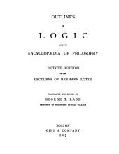 Outlines of Logic and of Encyclopaedia of Philosophy: Dictated Portions of the Lectures of Hermann Lotze