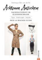 Achtsam Anziehen  Mit 10 Wochen Programm zum nachhaltigen Kleiderschrank  PDF