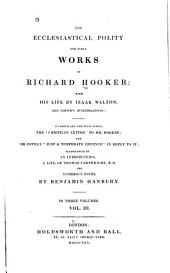 The Ecclesiastical Polity and Other Works of Richard Hooker: Volume 3