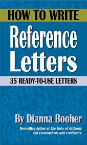How to Write Reference Letters: 35 Ready-To-Use Letters