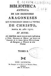 Bibliotheca antigua de los escritores aragoneses que florecieron desde la venida de Christo hasta el año 1500, 1