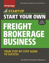 Start Your Own Freight Brokerage Business: Your Step-By-Step Guide to Success, Edition 5