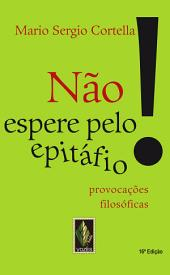 Não espere pelo epitáfio: Provocações filosóficas, Edição 16