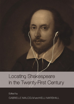 Locating Shakespeare in the Twenty First Century