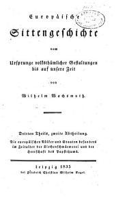 Europaeische sittengeschichte vom ursprunge volksthuemlicher gestaltungen bis auf unsere zeit: Band 5,Teil 1