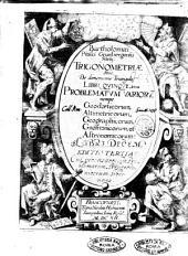 Bartholomaei Pitisci Grunbergensis Silesij Trigonometriae siue, De dimensione triangulorum libri quinque. Item Problematorum variorum ... libri decem