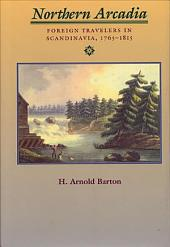 Northern Arcadia: Foreign Travelers in Scandinavia, 1765-1815