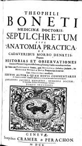 Theophili Boneti... Sepulchretum sive Anatomia practica ex cadaveribus morbo denatis... cum indicibus necesariis... Tomus secundus