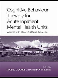 Cognitive Behaviour Therapy for Acute Inpatient Mental Health Units PDF