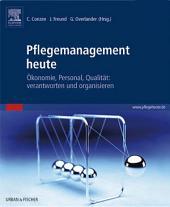 Pflegemanagement heute: Ökonomie, Personal, Qualität: verantworten und organisieren
