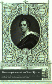 The Complete Works of Lord Byron: Reprinted from the Last London Edition, Containing Besides the Notes and Illustrations by Moore [et Al.] Considerable Additions and Original Notes, with a Most Complete Index