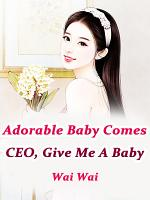 Adorable Baby Comes: CEO, Give Me A Baby