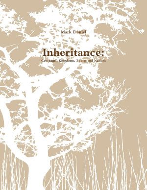 Inheritance  Covenants  Kingdoms  Bodies and Nations