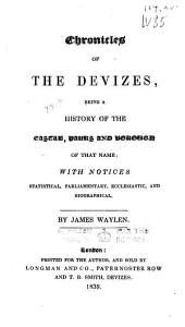 Chronicles of the Devizes: being a history of the castle, parks and borough of that name; with notices statistical, parliamentary, ecclesiastic, and biographical
