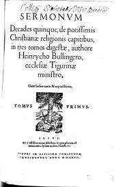 Sermonvm Decades quinque, de potissimis Christianae religionis capitibus: in tres tomos digestae