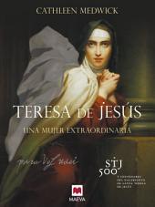 Teresa de Jesús: Una mujer extraordinaria