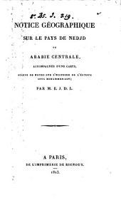 Notice géographique sur le pays de Nedjd ou Arabie centrale; par M.E.J.D.L.