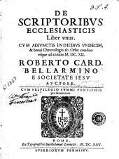 De scriptoribus ecclesiasticis liber vnus: cum adiunctis indicibus vndecim & breui chronologia ab orbe condito vsque ad annum MDCXII