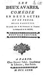 Les deux avares, comédie en deux actes et en prose. Melée d'ariettes. Les paroles sont de M. Fenouillot de Falbaire. La musique est de M. Gretry