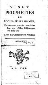 Vingt prophéties de Michel Nostradamus, derniérement trouvées manuscrites dans une célèbre bibliotheque des Pays-Bas. Avec explication et figures