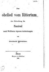 Das hohelied vom rittertum: eine beleuchtung des Parzival nach Wolframs eigenen andeutungen