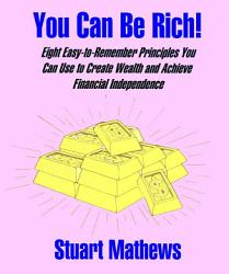 You Can Be Rich Eight Easy To Remember Principles You Can Use To Create Wealth And Achieve Financial Independence Book PDF