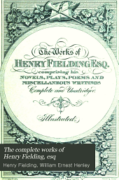 The Complete Works of Henry Fielding, Esq: Plays and poems